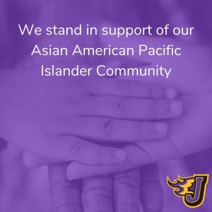 We stand in support of our Asian American Pacific Islander Community